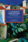The Marxist Conception of the State: A Contribution to the Differentiation of the Sociological and the Juristic Method (Historical Materialism) Cover Image
