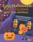 Easy Halloween Coloring Book for Girls and Boys Ages 4 and Up: Color New Halloween Friends, Sweet Pumpkins, Cute Cats and Friendly Ghosts Cover Image