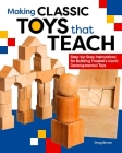 Making Classic Toys That Teach: Step-By-Step Instructions for Building Froebel's Iconic Developmental Toys Cover Image