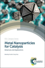 Metal Nanoparticles for Catalysis: Advances and Applications Cover Image