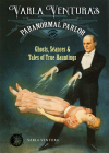Varla Ventura's Paranormal Parlor: Ghosts, Seances, and Tales of True Hauntings Cover Image
