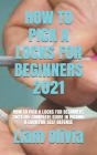 How to Pick a Locks for Beginners 2021: How to Pick a Locks for Beginners 2021: The Complete Guide in Picking a Lock for Self Defense Cover Image