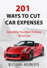 201 Ways to Cut Car Expenses: Everything You Want to Know about Cars Cover Image