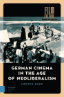 German Cinema in the Age of Neoliberalism (Film Culture in Transition) Cover Image