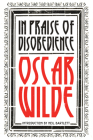 In Praise of Disobedience: The Soul of Man Under Socialism and Other Works Cover Image