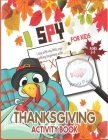 I Spy Thanksgiving Activity Book for Kids Ages 2-5: Autumn Themed Turkey Design a Fun Learning, Activity Coloring and Guessing Game for Kids, Toddlers Cover Image
