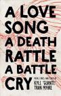 A Love Song, a Death Rattle, a Battle Cry Cover Image