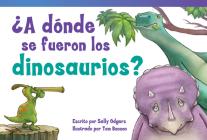 ¿A Dónde Se Fueron Los Dinosaurios? (Where Did the Dinosaurs Go?) (Fiction Readers) Cover Image