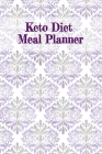 Keto Diet Meal Planner: Food Diary, Meal Planner and Fitness Journal - Note, Write, Prep, Track & Plan Your Daily, Weekly & Monthly Goals, Pri Cover Image