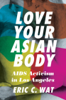 Love Your Asian Body: AIDS Activism in Los Angeles Cover Image