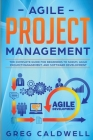 Agile Project Management: The Complete Guide for Beginners to Scrum, Agile Project Management, and Software Development (Lean Guides with Scrum, Cover Image