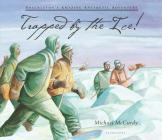 Trapped by the Ice!: Shackleton's Amazing Antarctic Adventure Cover Image