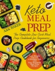 Keto Meal Prep: The Complete Low Carb Meal Prep Cookbook for Beginners. Lose Weight and Live a Healthier Life with Easy Ketogenic Reci Cover Image