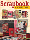 Scrapbook Asian Style!: Create One-Of-A-Kind Projects with Asian-Inspired Materials, Colors and Motifs Cover Image