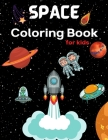 Space COloring Book for kids: Coloring Book for Kids Astronauts, Planets, Space Ships and Outer Space for Kids Ages 4-8, 6-8, 9-12 (Special Gift for Cover Image