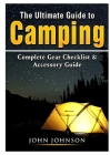 The Ultimate Guide to Camping: Complete Gear Checklist & Accessory Guide Cover Image