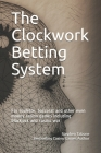The Clockwork Betting System: For roulette, baccarat and other even money casino games including blackjack and casino war Cover Image