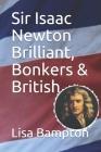 Sir Isaac Newton Brilliant, Bonkers & British Cover Image
