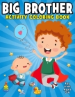 Big Brother Activity Coloring Book For Kids Ages 2-6: Big Brother Coloring & Activity Book, coloring books for kids ages 2-4 boys, Super Boys Activity Cover Image