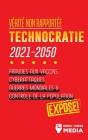 Vérité non Rapportée: Technocratie 2030 - 2050: Fraudes aux Vaccins, Cyberattaques, Guerres Mondiales et Contrôle de la Population; Exposé! Cover Image