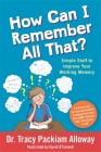 How Can I Remember All That?: Simple Stuff to Improve Your Working Memory Cover Image