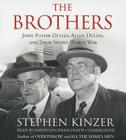 The Brothers: John Foster Dulles, Allen Dulles, and Their Secret World War Cover Image