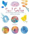 Soul Color: A Ten Week Watercolor Painting Course to Cultivate Mindfulness and Creativity Cover Image
