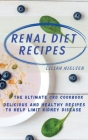 Renal Diet Recipes: The Ultimate CKD Cookbook - Delicious and Healthy Recipes to Help Limit Kidney Disease Cover Image