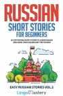 Russian Short Stories for Beginners: 20 Captivating Short Stories to Learn Russian & Grow Your Vocabulary the Fun Way! Cover Image