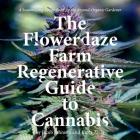 The Flowerdaze Farm Regenerative Guide to Cannabis: A Season-Long Recipe Book for the Beyond-Organic Gardener Cover Image