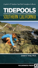 Tidepools: Southern California: A Guide to 92 Locations from Point Conception to Mexico Cover Image