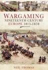 Wargaming Nineteenth Century Europe 1815-1878 Cover Image