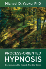 Process-Oriented Hypnosis: Focusing on the Forest, Not the Trees Cover Image