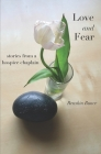 Love and Fear: Stories from a Hospice Chaplain Cover Image