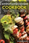 Hypothyroidism Cookbook: MEGA BUNDLE - 7 Manuscripts in 1 - 300+ Hypothyroidism - friendly recipes for a balanced and healthy diet Cover Image