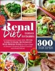 Renal Diet Cookbook For Beginners: A Comprehensive Guide With 300 Low Sodium Potassium, and Phosphorus Mouthwatering Recipes for Every Stage of Diseas Cover Image