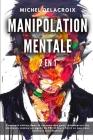 Manipolation Mentale: 2 en 1 - Comment entrer dans le cerveau des gens, désamorcer les menteurs comme un agent du FBI et leurs faire ce que Cover Image