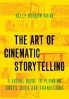 The Art of Cinematic Storytelling: A Visual Guide to Planning Shots, Cuts, and Transitions Cover Image