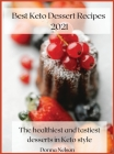 Best Keto Dessert Recipes 2021: The Healthiest and Tastiest Desserts in Keto Style Cover Image