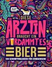 Diese Ärztin braucht ein verdammtes Bier: Ein Schimpfmalbuch für Erwachsene: Ein lustiges Malbuch für Erwachsene zur Entspannung und Stressabbau für Ä Cover Image