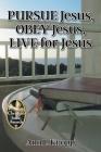 PURSUE Jesus, OBEY Jesus, LIVE for Jesus Cover Image