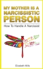 My Mother Is a Narcissistic Person: How To Handle A Narcissist Cover Image