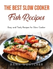 The Best Slow Cooker Fish Recipes: Easy and Tasty Recipes for Slow Cooker Cover Image