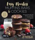 Easy Flourless Muffins, Bars & Cookies: Delicious Recipes for Healthy, Portable Gluten-Free Snacks Cover Image