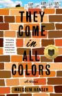They Come in All Colors: A Novel Cover Image