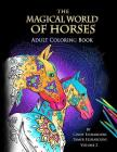 The Magical World Of Horses: Adult Coloring Book Volume 2 Cover Image