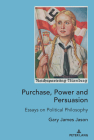 Purchase, Power and Persuasion; Essays on Political Philosophy Cover Image