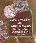 Hallucinogens and Your Neurons: The Incredibly Disgusting Story (Incredibly Disgusting Drugs) Cover Image