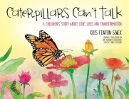 Caterpillars Can't Talk: A Children's Story About Love, Loss and Transformation Cover Image