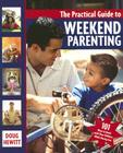 The Practical Guide to Weekend Parenting: 101 Ways to Bond with Your Children While Having Fun Cover Image